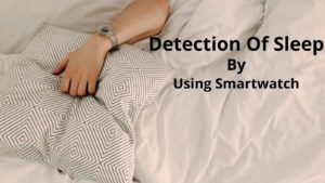 Detection of sleep By Smartwatch